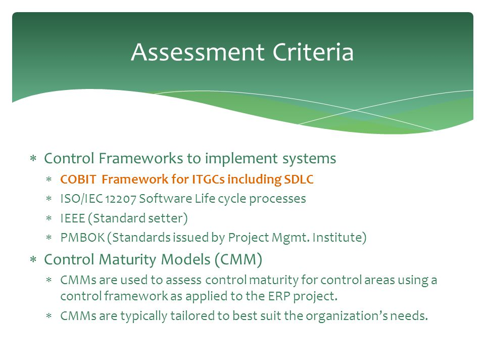 Assessment Criteria  Control Frameworks to implement systems  COBIT Framework for ITGCs including SDLC  ISO/IEC 12207 Software Life cycle processes
