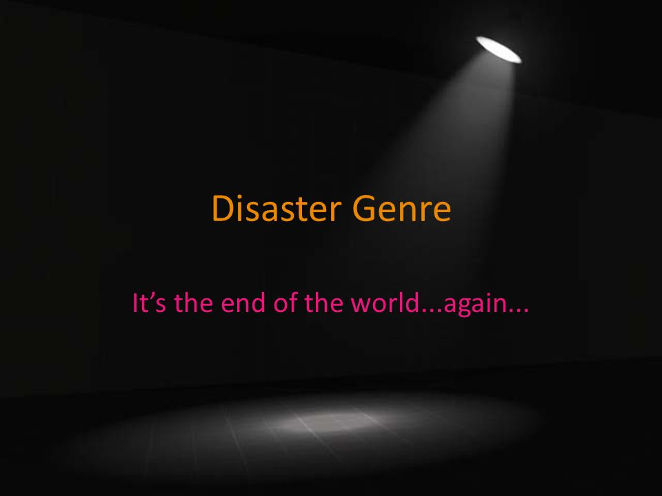 Disaster Genre It's the end of the world...again...