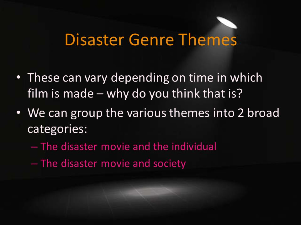 Disaster Genre Themes These can vary depending on time in which film is made – why do you think that is.