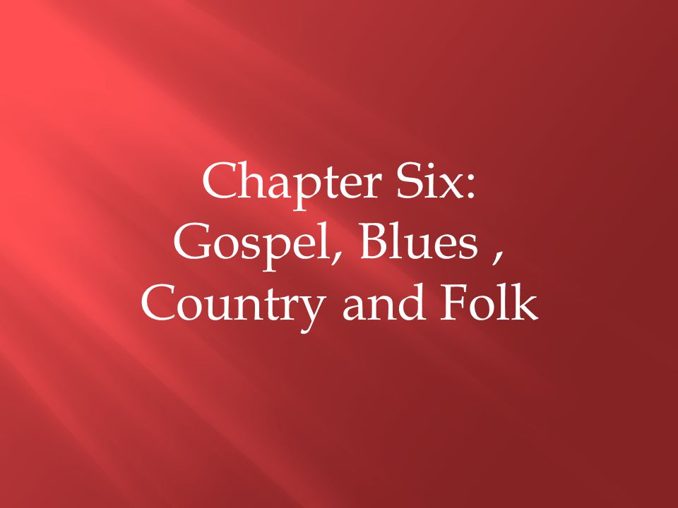 Chapter Six: Gospel, Blues, Country and Folk
