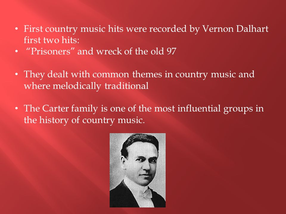 """First country music hits were recorded by Vernon Dalhart first two hits: """"Prisoners"""" and wreck of the old 97 They dealt with common themes in country"""