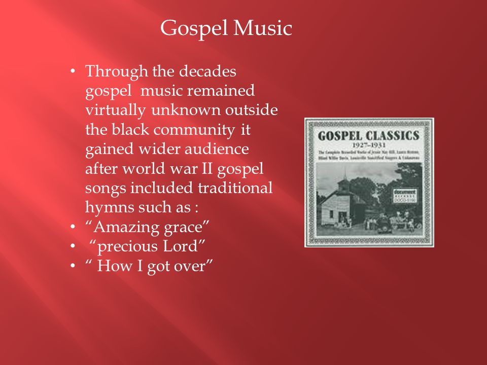 Gospel came by its blues times naturally, Black gospel blends white protestant hymnody, the black spiritual and more fervent religious music which is blues.