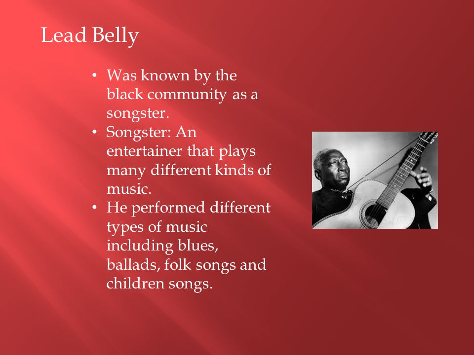 Most Famous Songs of Lead Belly : Belly performed both songs without any trace of his blues style or his husky voice.