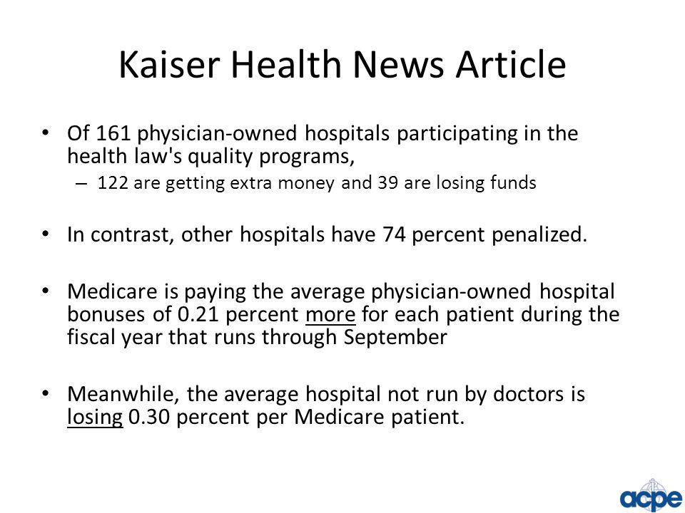 Kaiser Health News Article Of 161 physician-owned hospitals participating in the health law's quality programs, – 122 are getting extra money and 39 a