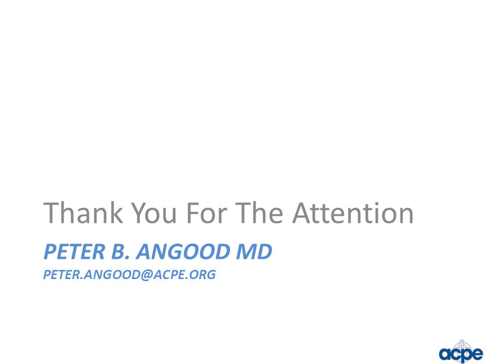PETER B. ANGOOD MD PETER.ANGOOD@ACPE.ORG Thank You For The Attention