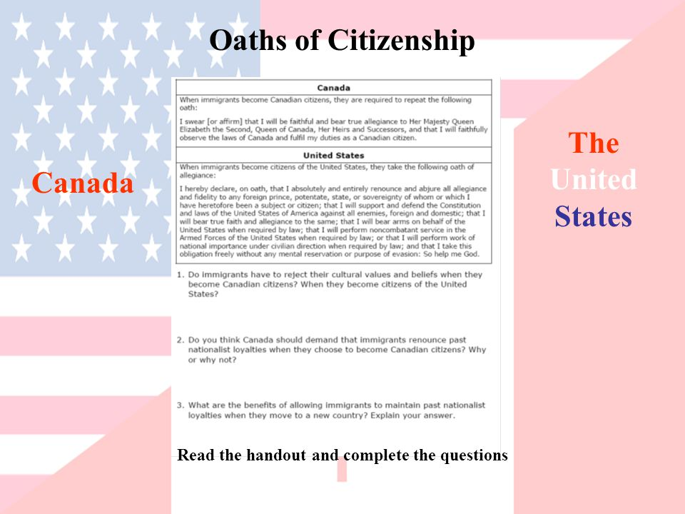 Read the handout and complete the questions Oaths of Citizenship Canada The United States
