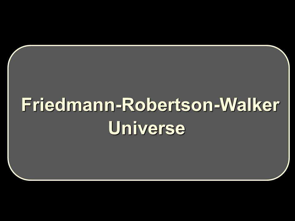 Friedmann-Robertson-Walker Friedmann-Robertson-Walker Universe Universe