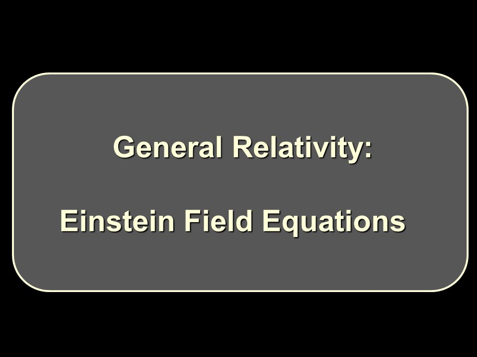 General Relativity: General Relativity: Einstein Field Equations