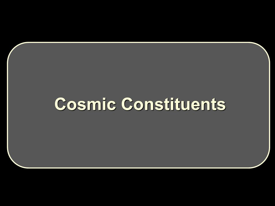 Cosmic Constituents Cosmic Constituents