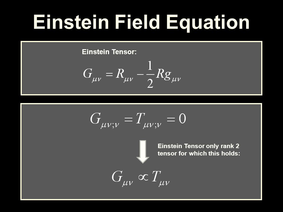 Einstein Field Equation Einstein Tensor: Einstein Tensor only rank 2 tensor for which this holds: