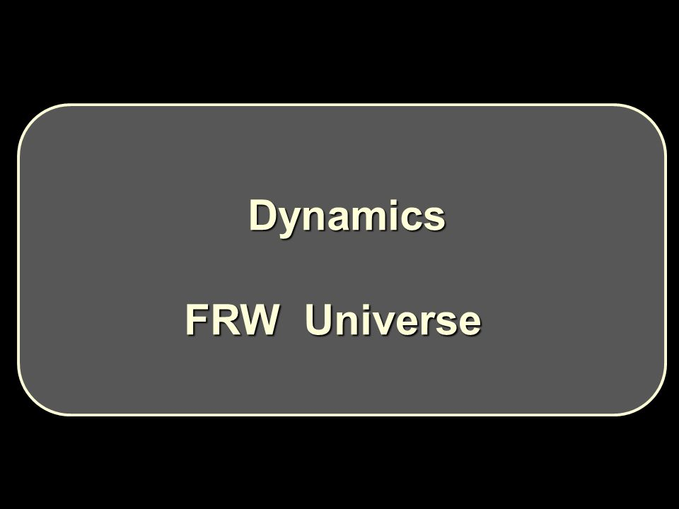 Dynamics Dynamics FRW Universe