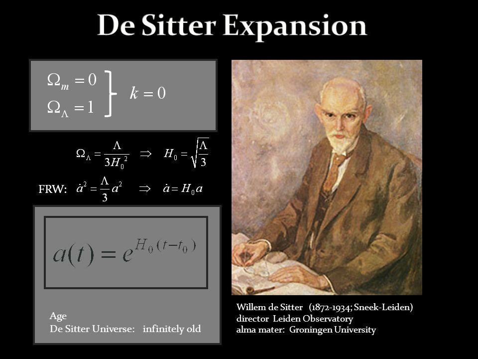 FRW: Age De Sitter Universe: infinitely old Willem de Sitter (1872-1934; Sneek-Leiden) director Leiden Observatory alma mater: Groningen University