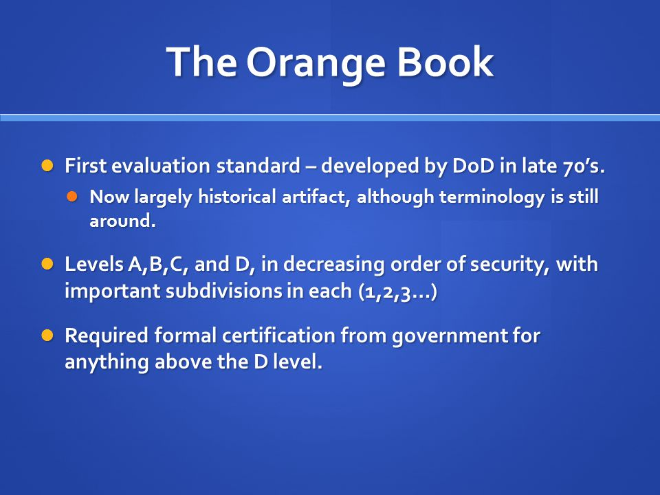 The Orange Book First evaluation standard – developed by DoD in late 70's.