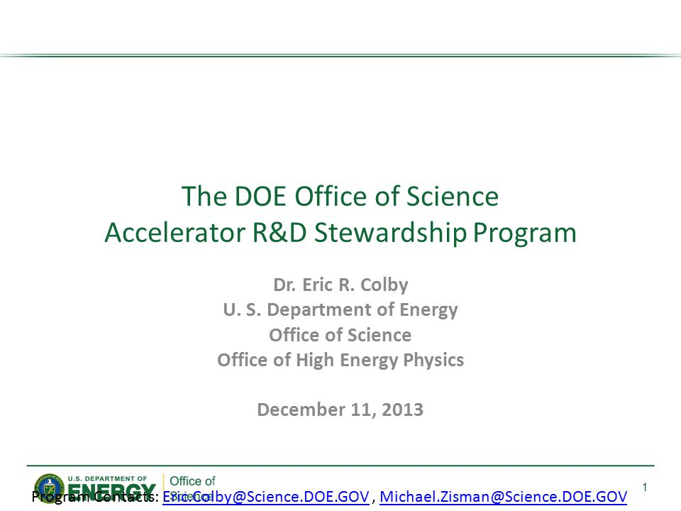 1 Dr. Eric R. Colby U. S. Department of Energy Office of Science Office of High Energy Physics December 11, 2013 The DOE Office of Science Accelerator