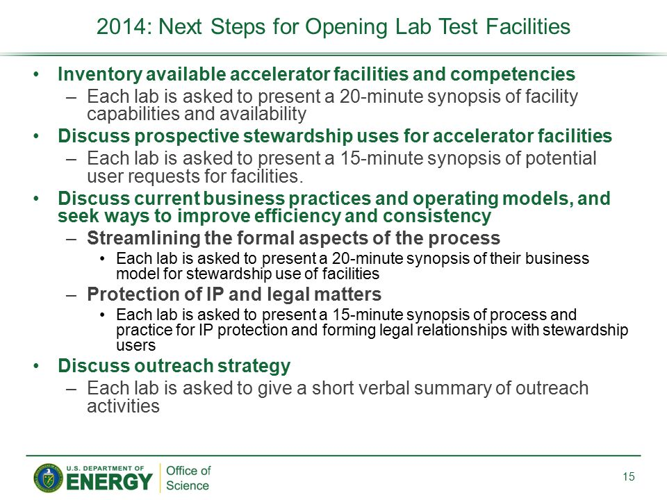 Inventory available accelerator facilities and competencies –Each lab is asked to present a 20-minute synopsis of facility capabilities and availability Discuss prospective stewardship uses for accelerator facilities –Each lab is asked to present a 15-minute synopsis of potential user requests for facilities.