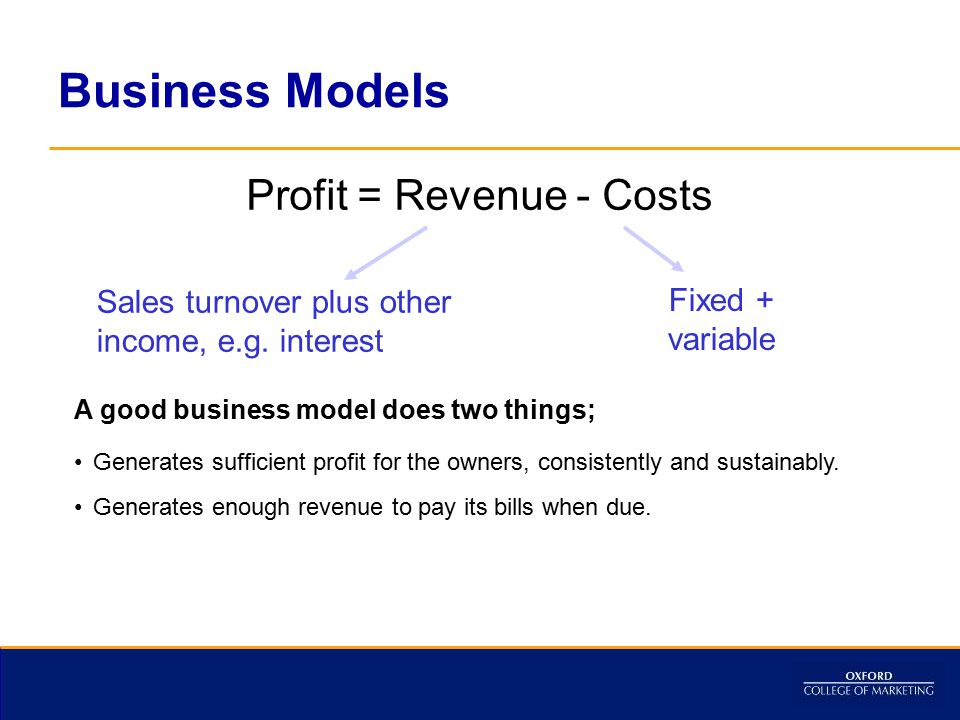 Profit = Revenue - Costs Sales turnover plus other income, e.g.