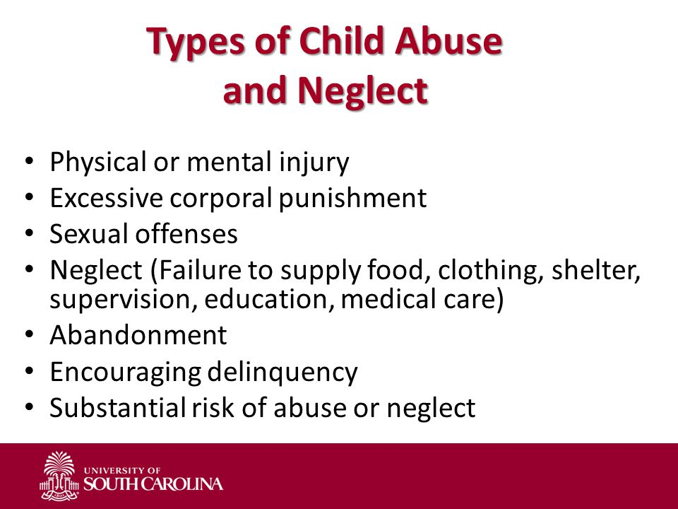 Types of Child Abuse and Neglect Physical or mental injury Excessive corporal punishment Sexual offenses Neglect (Failure to supply food, clothing, sh