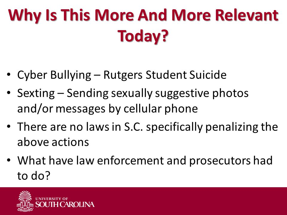 Why Is This More And More Relevant Today? Cyber Bullying – Rutgers Student Suicide Sexting – Sending sexually suggestive photos and/or messages by cel