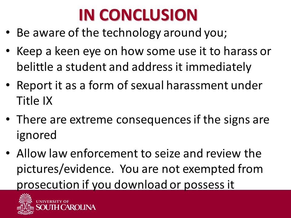 IN CONCLUSION Be aware of the technology around you; Keep a keen eye on how some use it to harass or belittle a student and address it immediately Rep