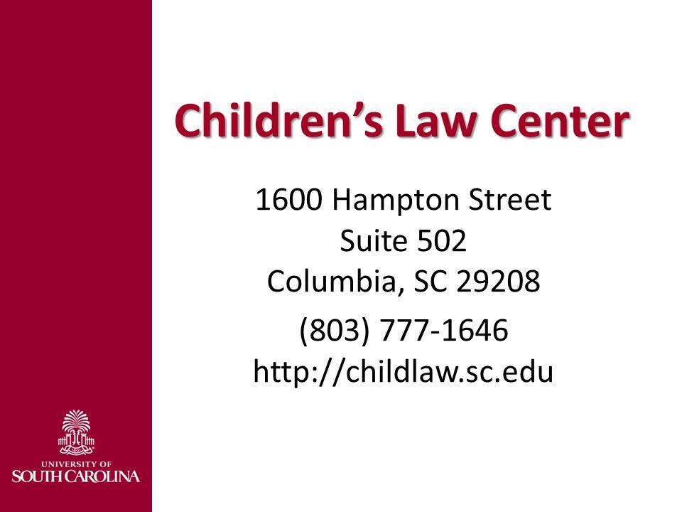 Children's Law Center 1600 Hampton Street Suite 502 Columbia, SC 29208 (803) 777-1646 http://childlaw.sc.edu