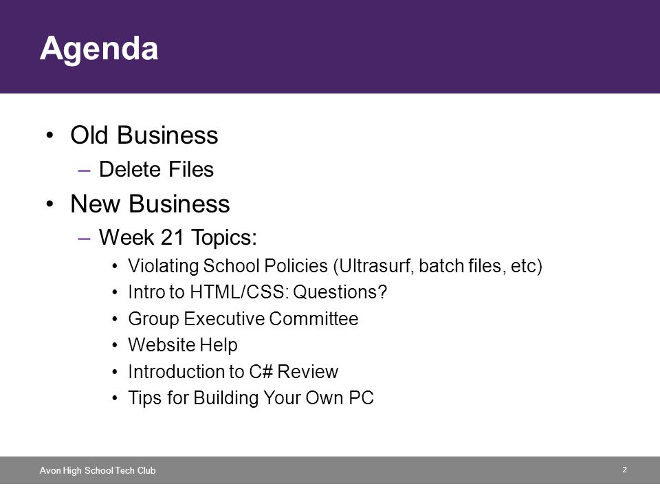 2 Avon High School Tech Club Agenda Old Business –Delete Files New Business –Week 21 Topics: Violating School Policies (Ultrasurf, batch files, etc) Intro to HTML/CSS: Questions.