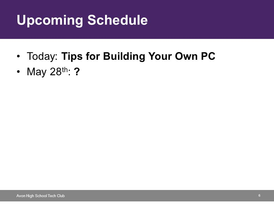6 Avon High School Tech Club Upcoming Schedule Today: Tips for Building Your Own PC May 28 th : ?