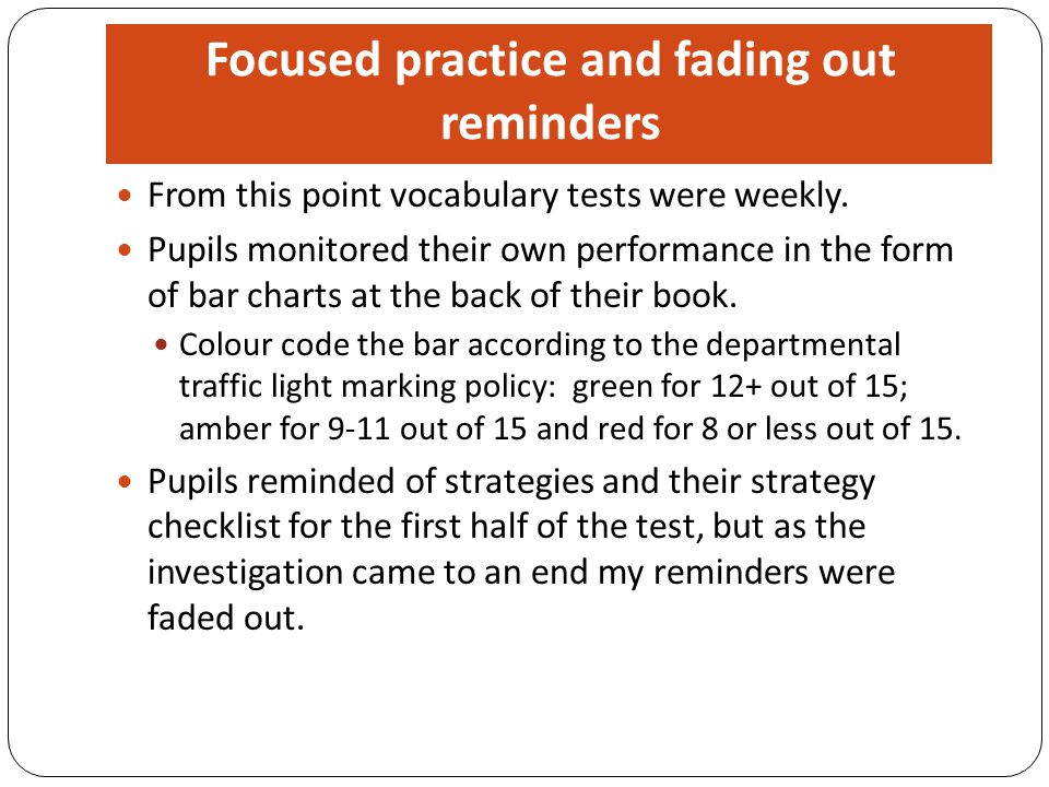 From this point vocabulary tests were weekly. Pupils monitored their own performance in the form of bar charts at the back of their book. Colour code