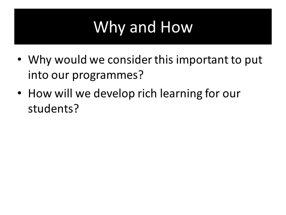 Why and How Why would we consider this important to put into our programmes.
