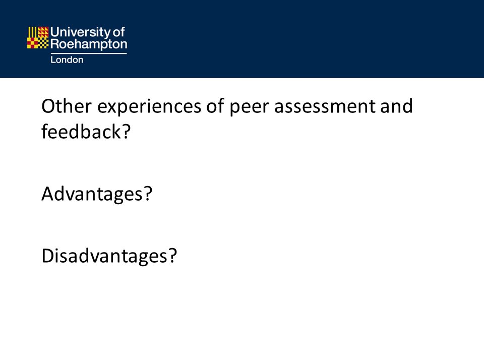 Other experiences of peer assessment and feedback? Advantages? Disadvantages?