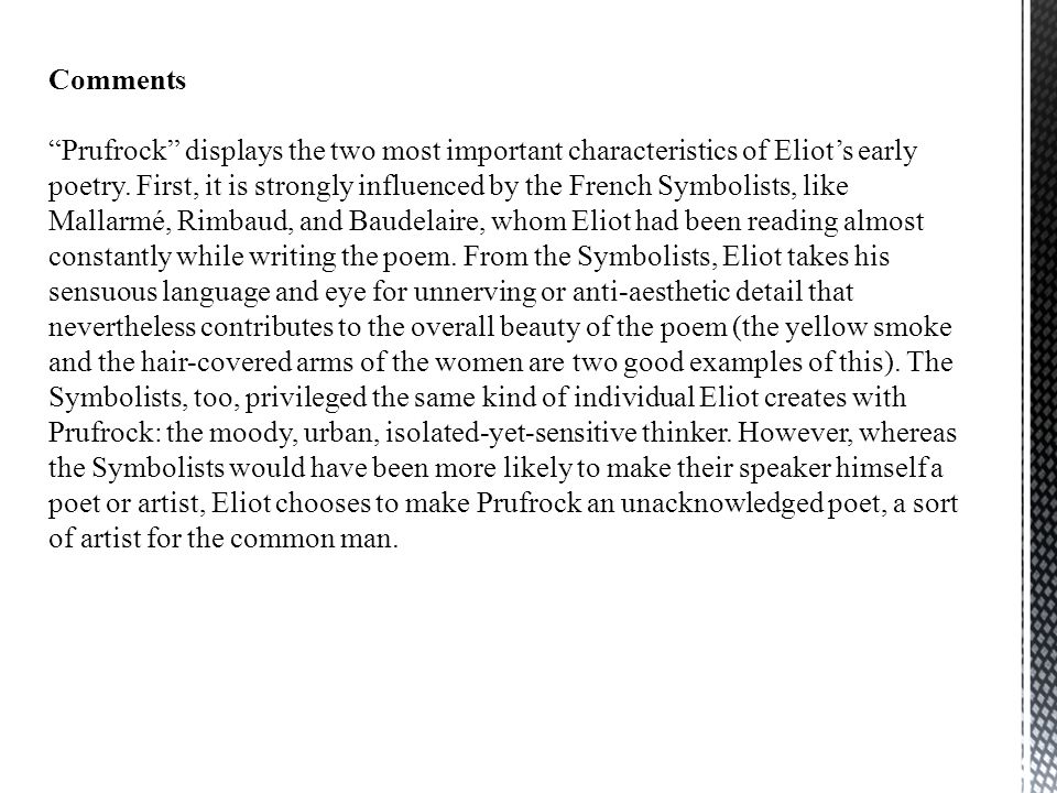 Comments Prufrock displays the two most important characteristics of Eliot's early poetry.