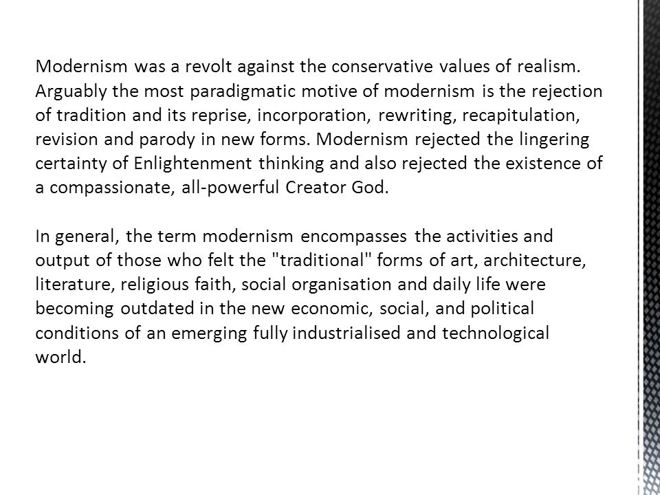 Modernism was a revolt against the conservative values of realism.