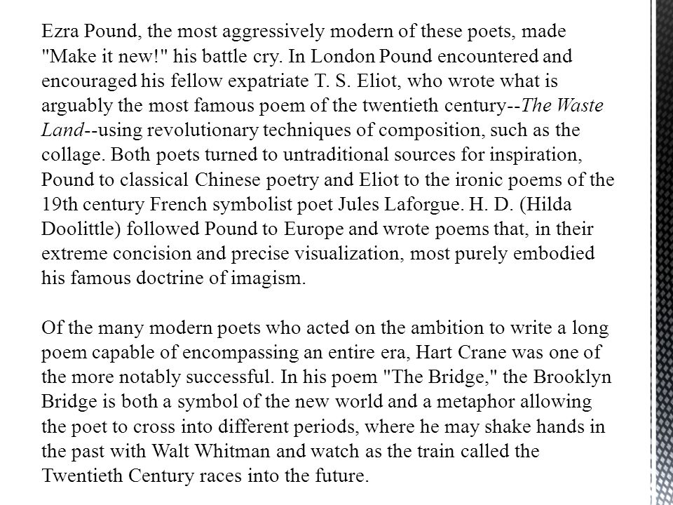 Ezra Pound, the most aggressively modern of these poets, made Make it new! his battle cry.