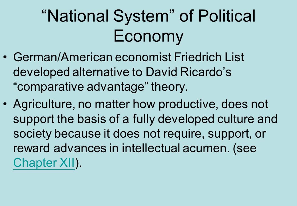 National System of Political Economy German/American economist Friedrich List developed alternative to David Ricardo's comparative advantage theory.