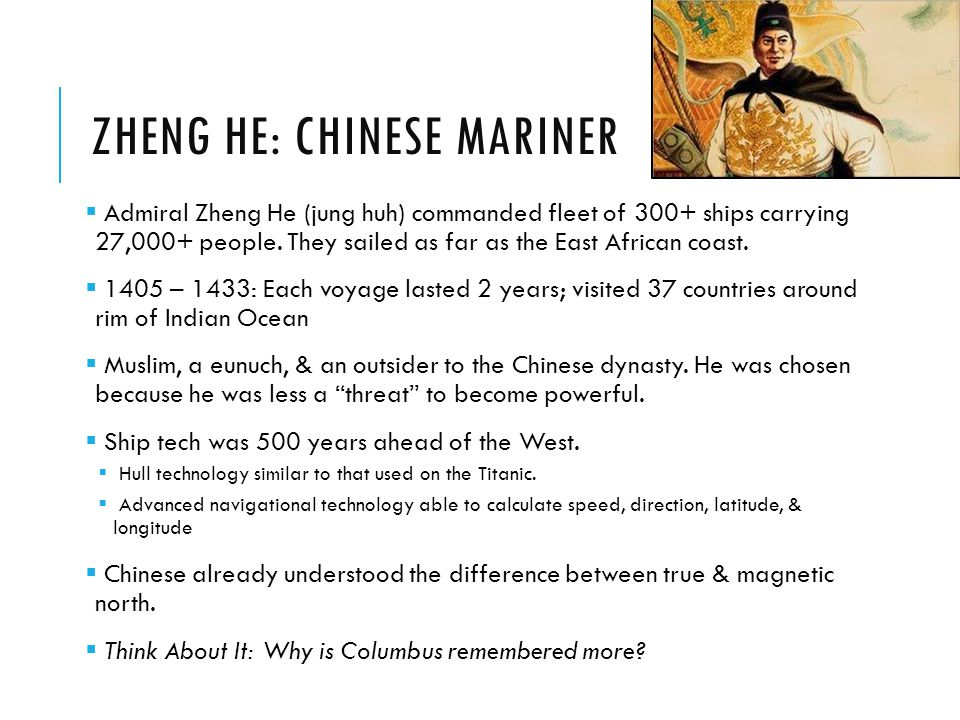 ZHENG HE: CHINESE MARINER  Admiral Zheng He (jung huh) commanded fleet of 300+ ships carrying 27,000+ people. They sailed as far as the East African