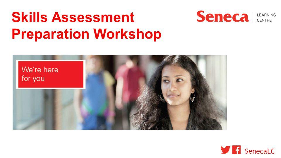 Skills Assessment Preparation Workshop SenecaLC