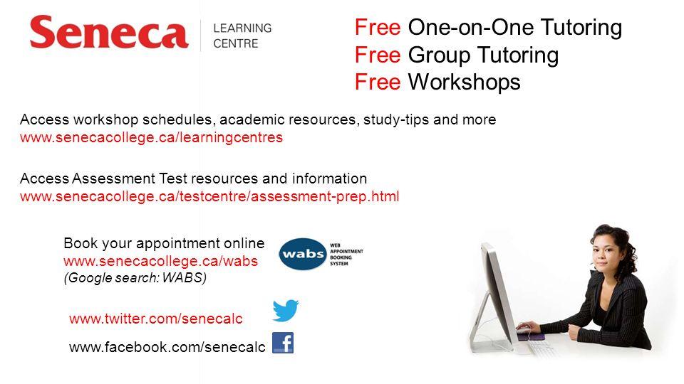 Free One-on-One Tutoring Free Group Tutoring Free Workshops www.facebook.com/senecalc www.twitter.com/senecalc Book your appointment online www.seneca