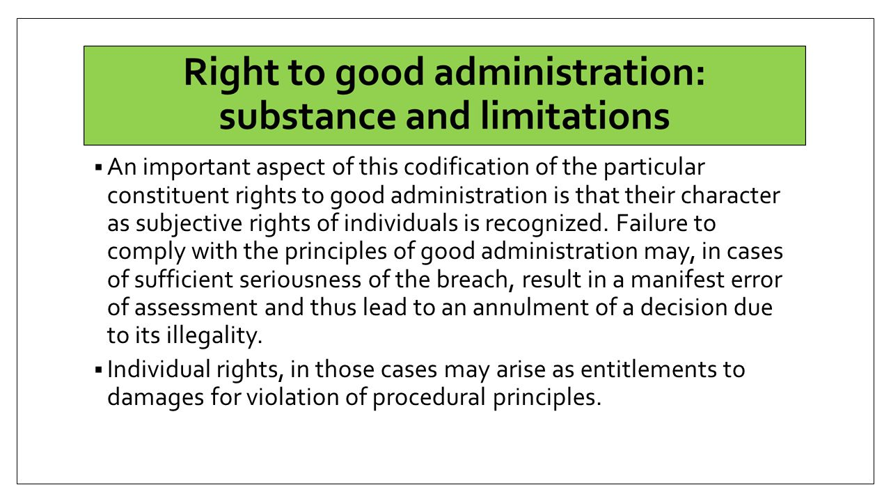  An important aspect of this codification of the particular constituent rights to good administration is that their character as subjective rights of individuals is recognized.