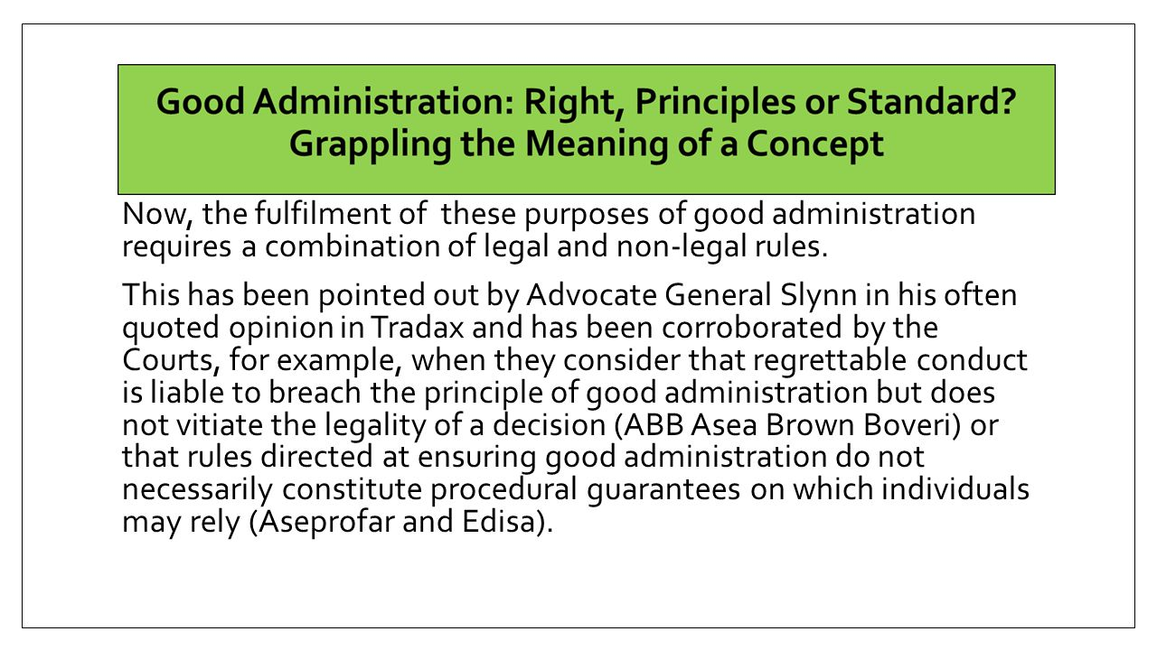 Now, the fulfilment of these purposes of good administration requires a combination of legal and non-legal rules.