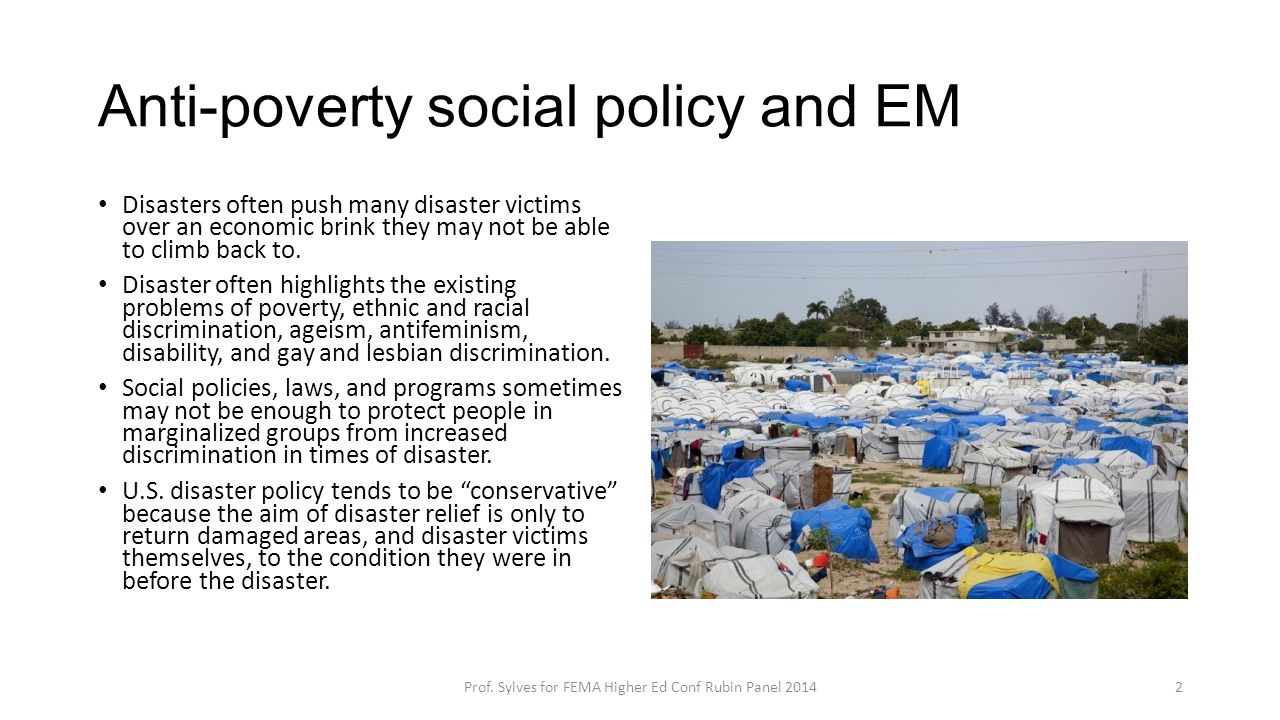 Anti-poverty social policy and EM Disasters often push many disaster victims over an economic brink they may not be able to climb back to. Disaster of