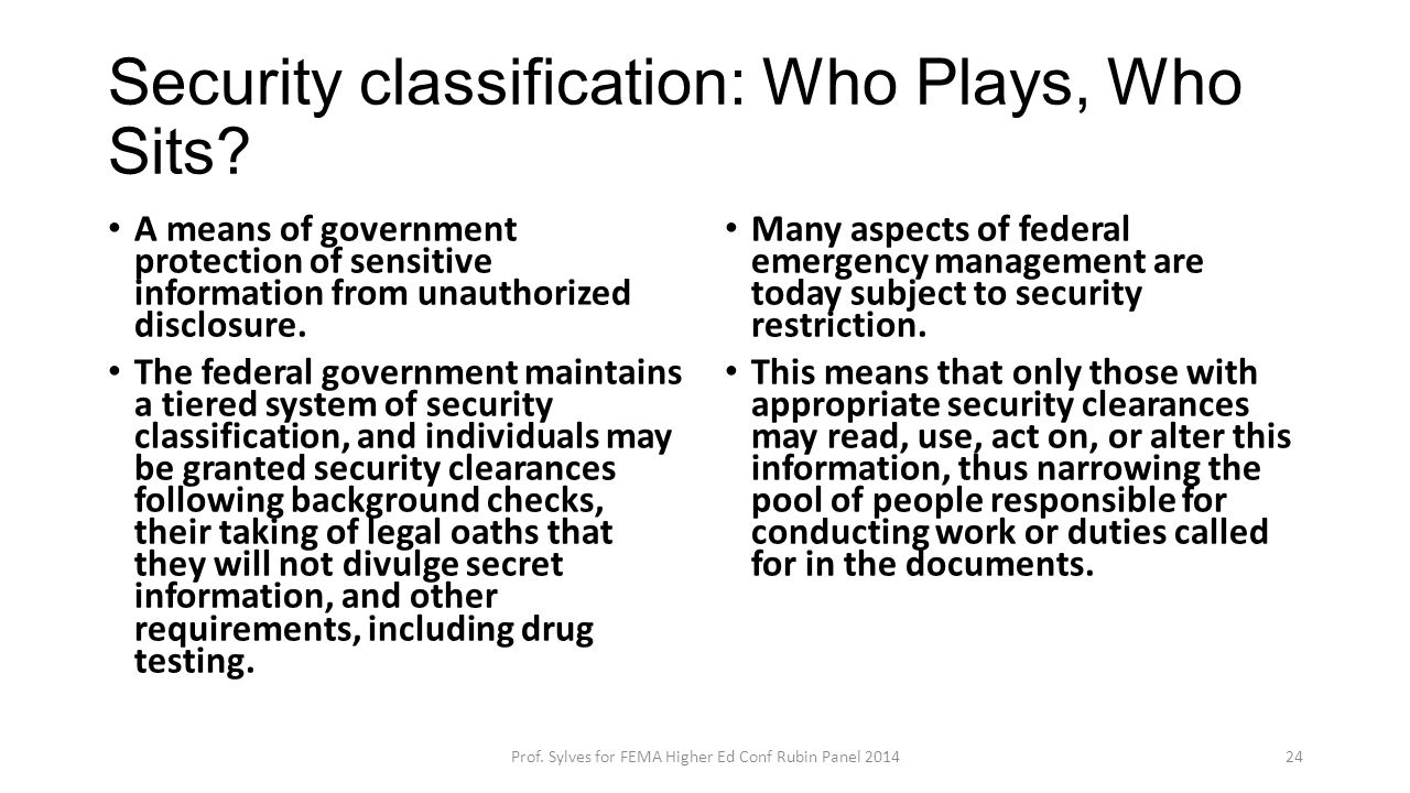 Security classification: Who Plays, Who Sits? A means of government protection of sensitive information from unauthorized disclosure. The federal gove