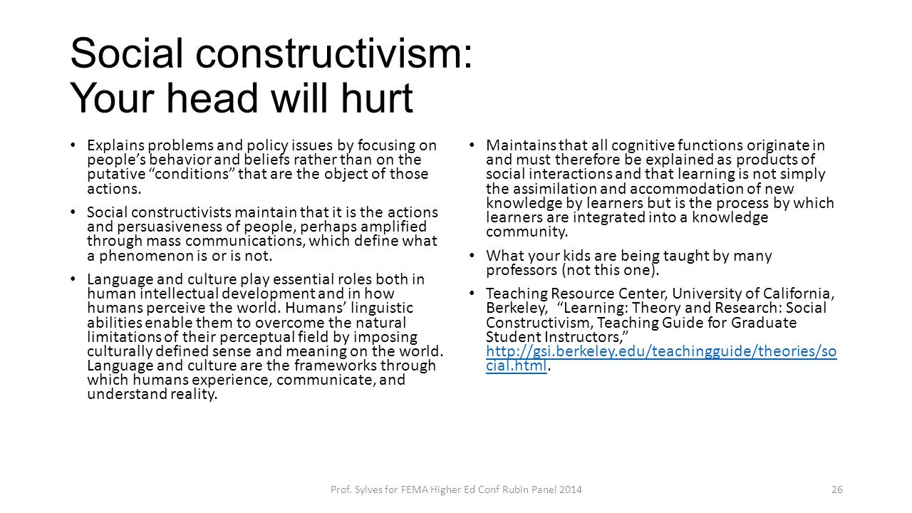 Social constructivism: Your head will hurt Explains problems and policy issues by focusing on people's behavior and beliefs rather than on the putativ