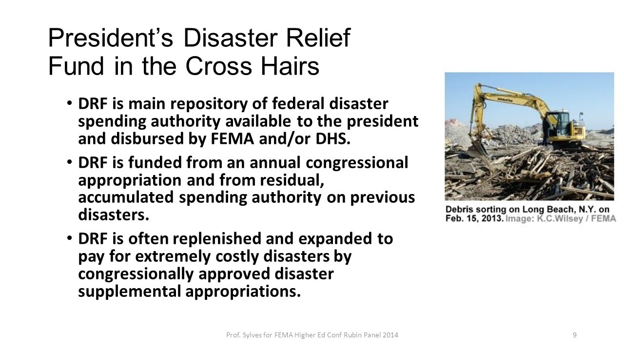 President's Disaster Relief Fund in the Cross Hairs DRF is main repository of federal disaster spending authority available to the president and disbu