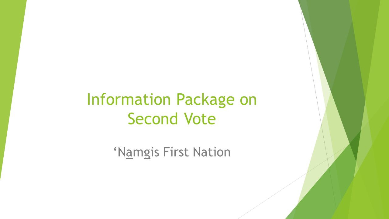 INFORMATION CAMPAIGN  Before holding the second vote, the 'Namgis First Nation will launch an information campaign to inform members about the Agreement in Principle (AIP), outstanding issues for negotiation and alternatives to treaties.