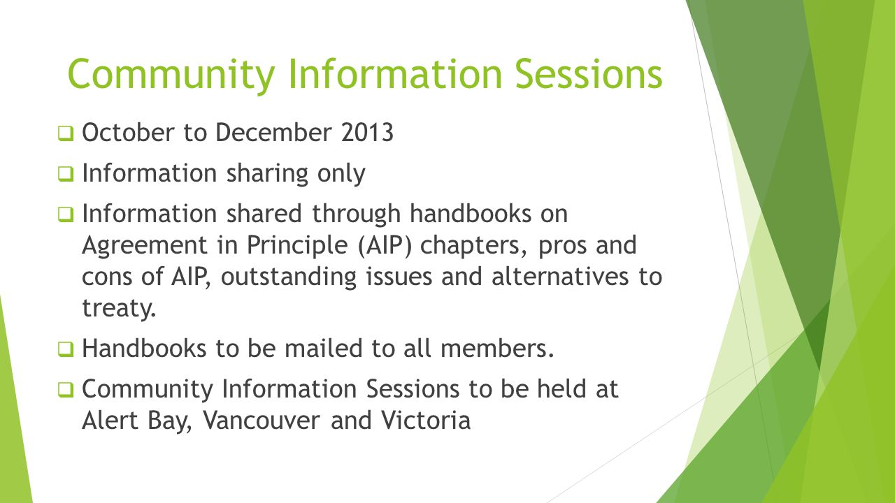 Community Information Sessions  October to December 2013  Information sharing only  Information shared through handbooks on Agreement in Principle