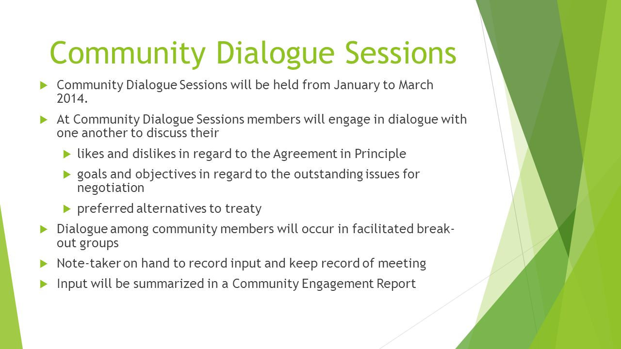 Community Dialogue Sessions  Community Dialogue Sessions will be held from January to March 2014.  At Community Dialogue Sessions members will engag