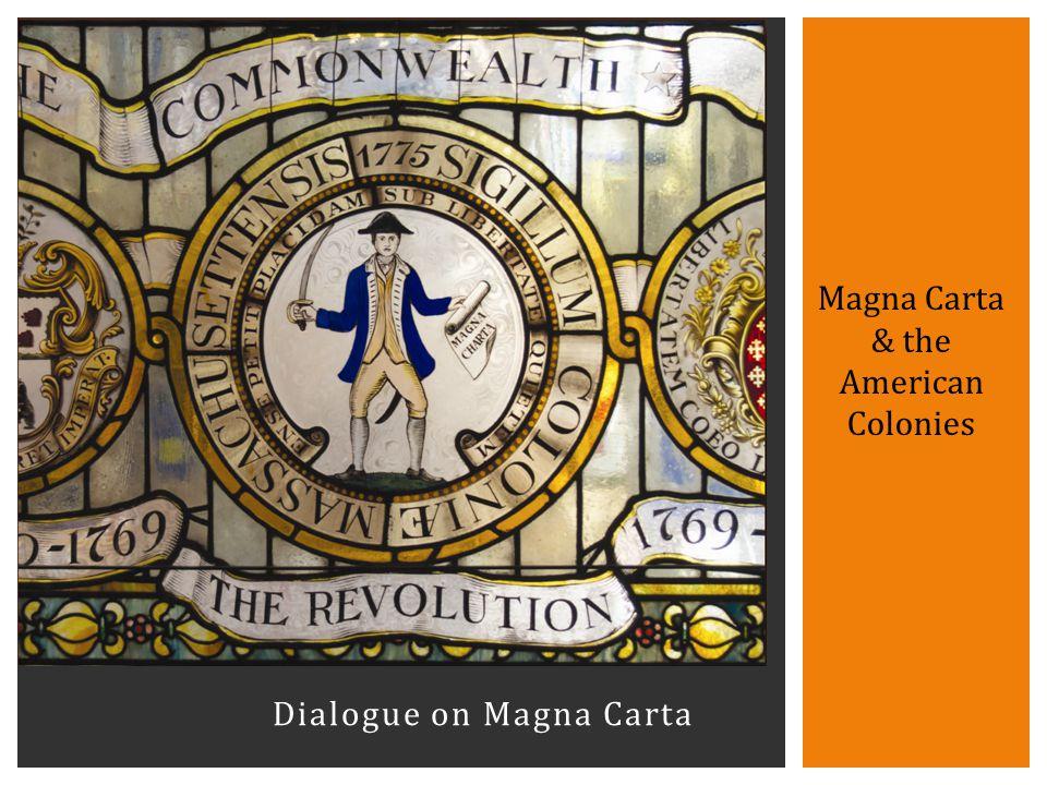Dialogue on Magna Carta Magna Carta & the American Colonies