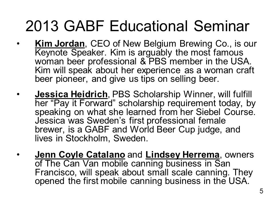 2013 GABF Educational Seminar Kim Jordan, CEO of New Belgium Brewing Co., is our Keynote Speaker.