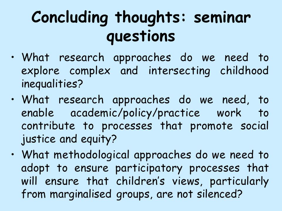 Concluding thoughts: seminar questions What research approaches do we need to explore complex and intersecting childhood inequalities.