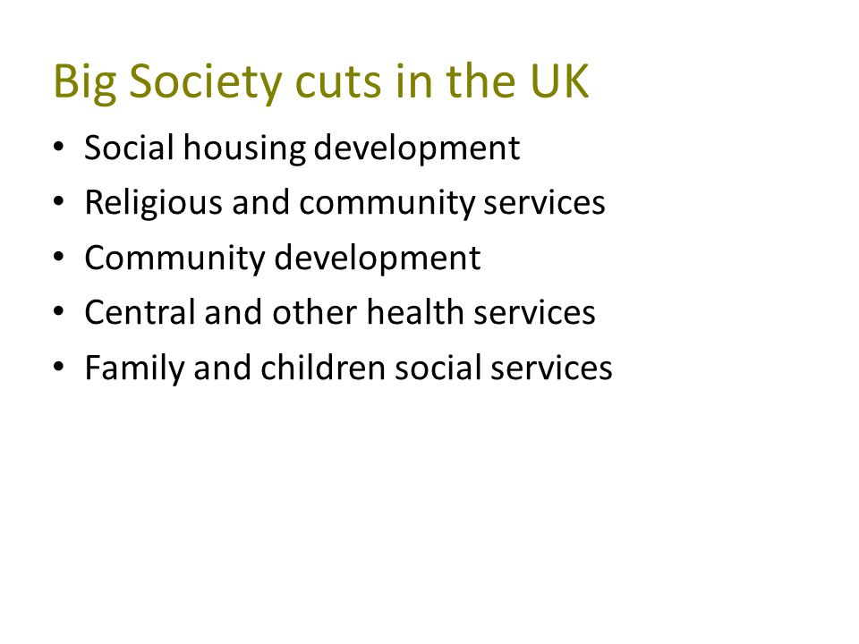 Big Society cuts in the UK Social housing development Religious and community services Community development Central and other health services Family and children social services