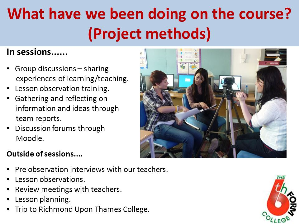 What have we been doing on the course. (Project methods) In sessions......